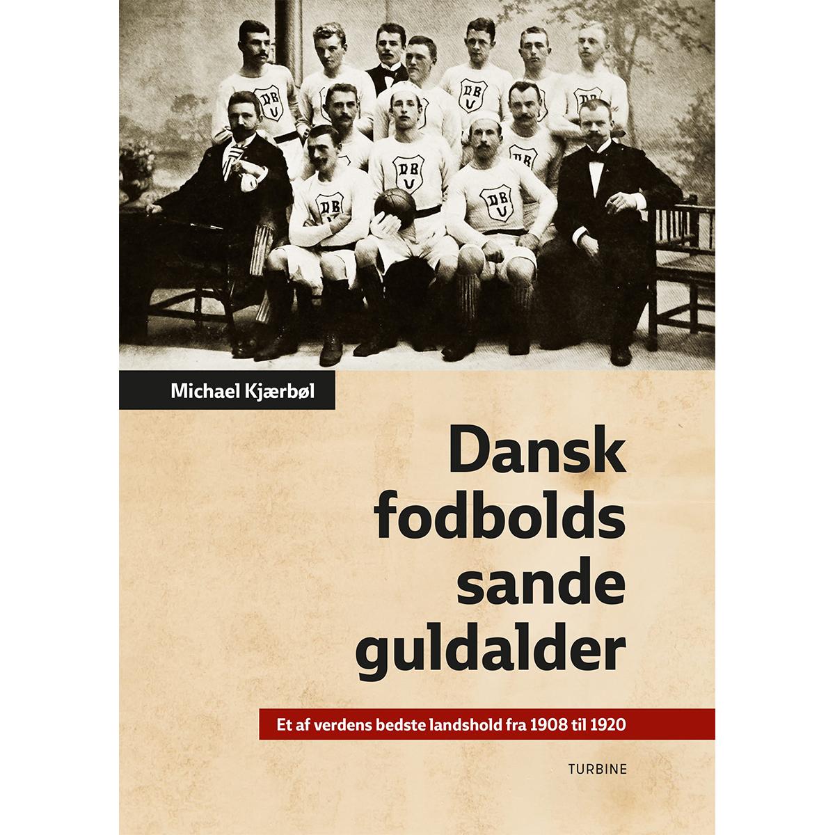 Image of   Dansk fodbolds sande guldalder - Hardback