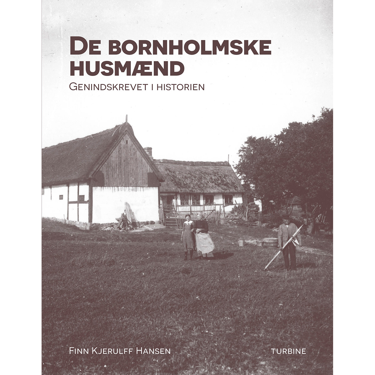 Image of   De bornholmske husmænd - Genindskrevet i historien - Hardback