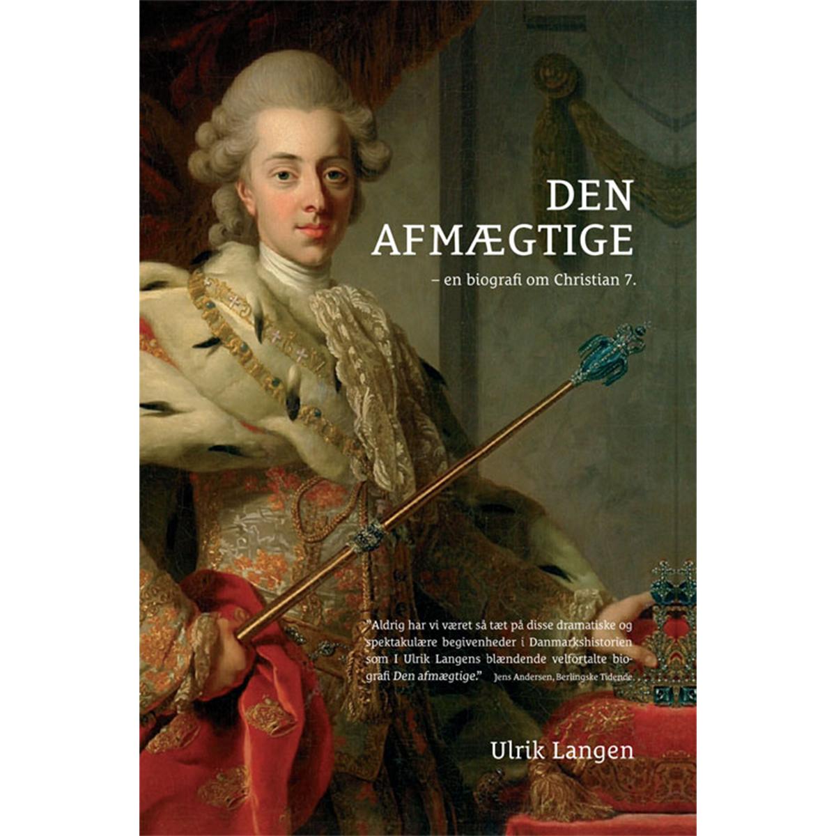 Image of   Den afmægtige - en biografi om Christian 7. - Hardback