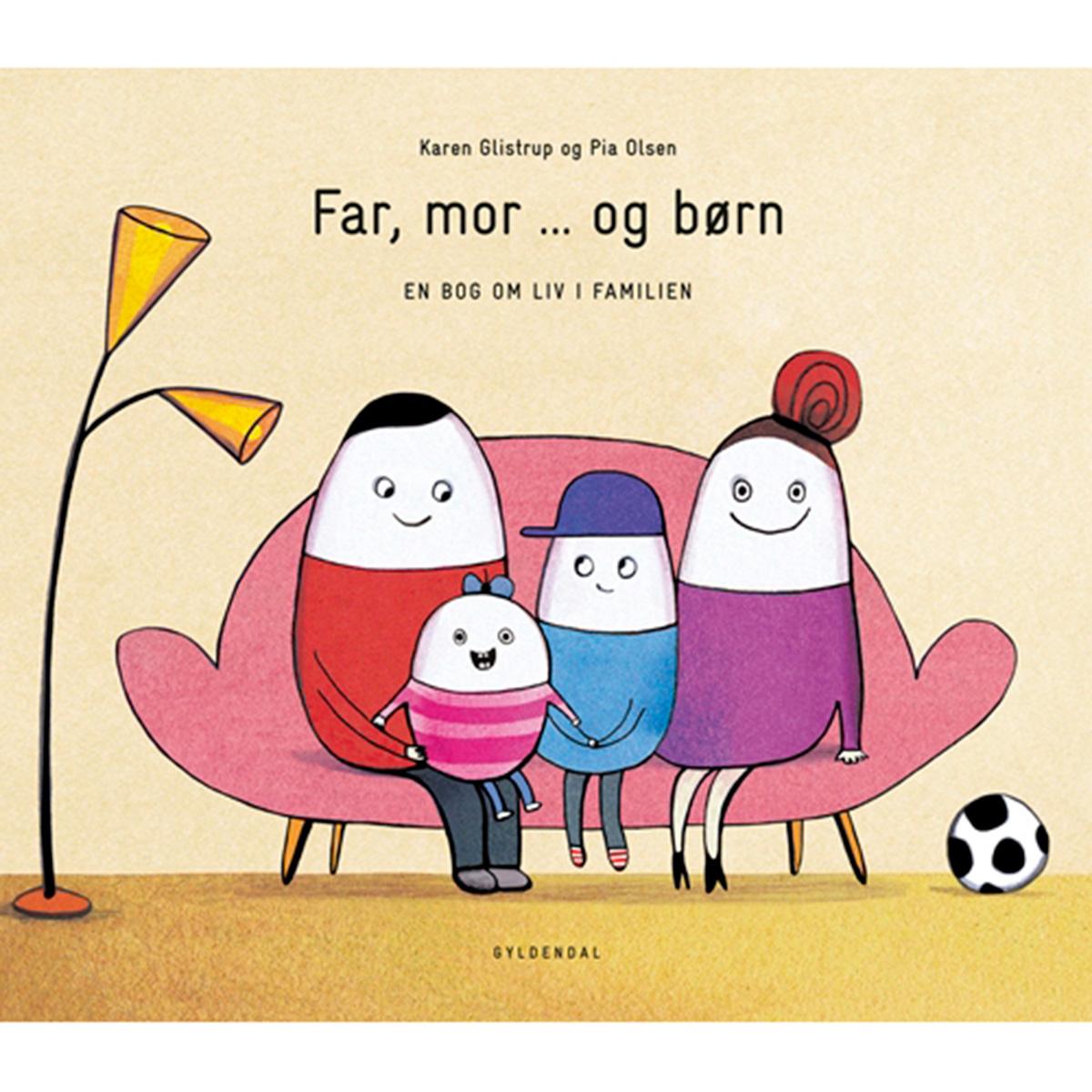 Image of   Far, mor ... og børn - En bog om liv i familien - Indbundet