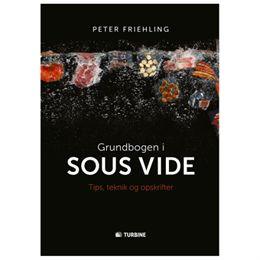 Grundbogen i sous vide - Tips, teknik og opskrifter - Hardback