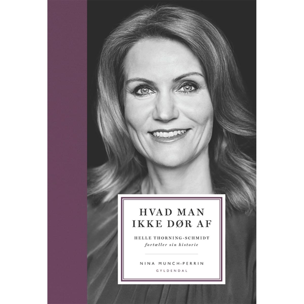 Hvad man ikke dør af - historien om Helle Thorning-Schmidt - Indbundet