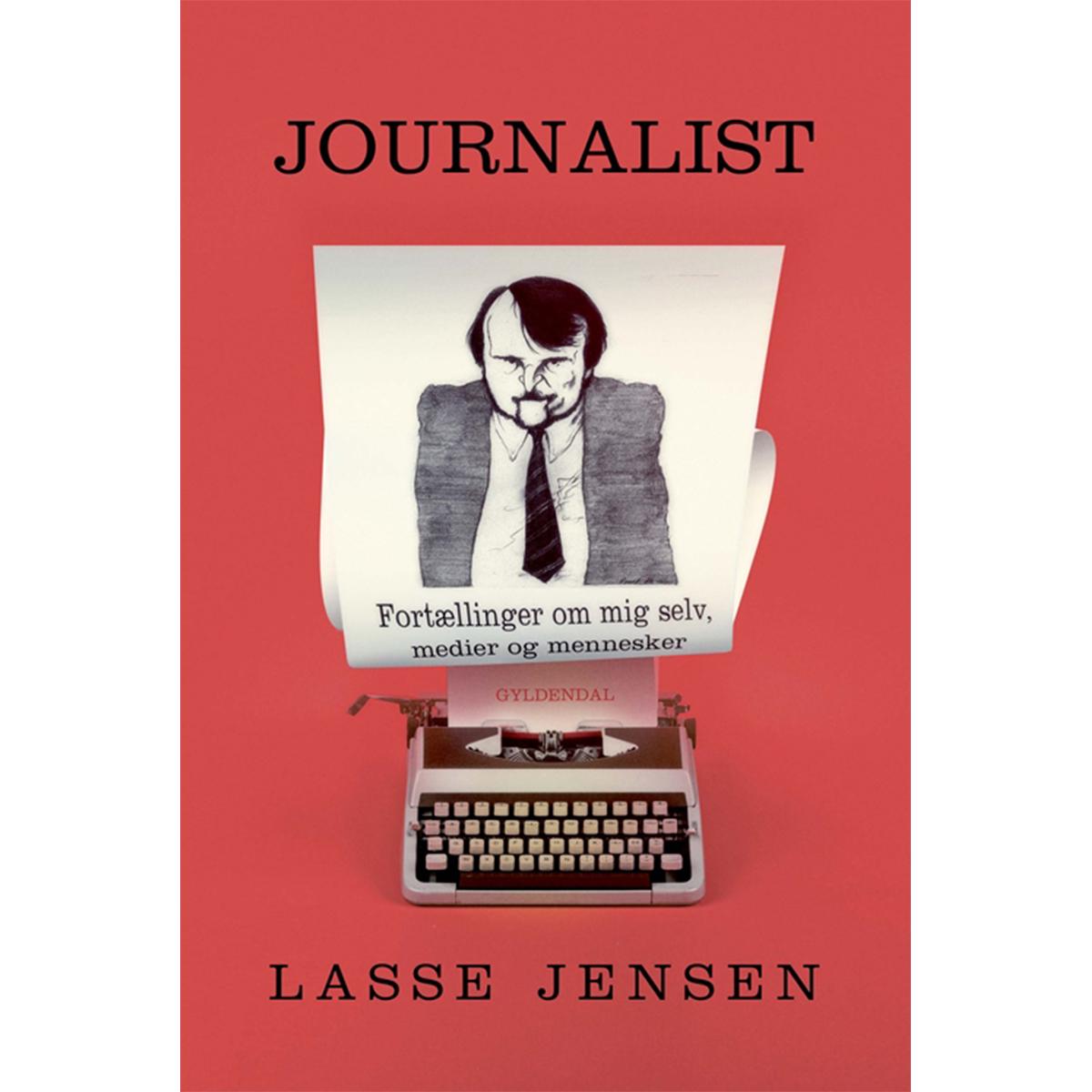 Journalist - Fortællinger om mig selv, medier og mennesker - Indbundet
