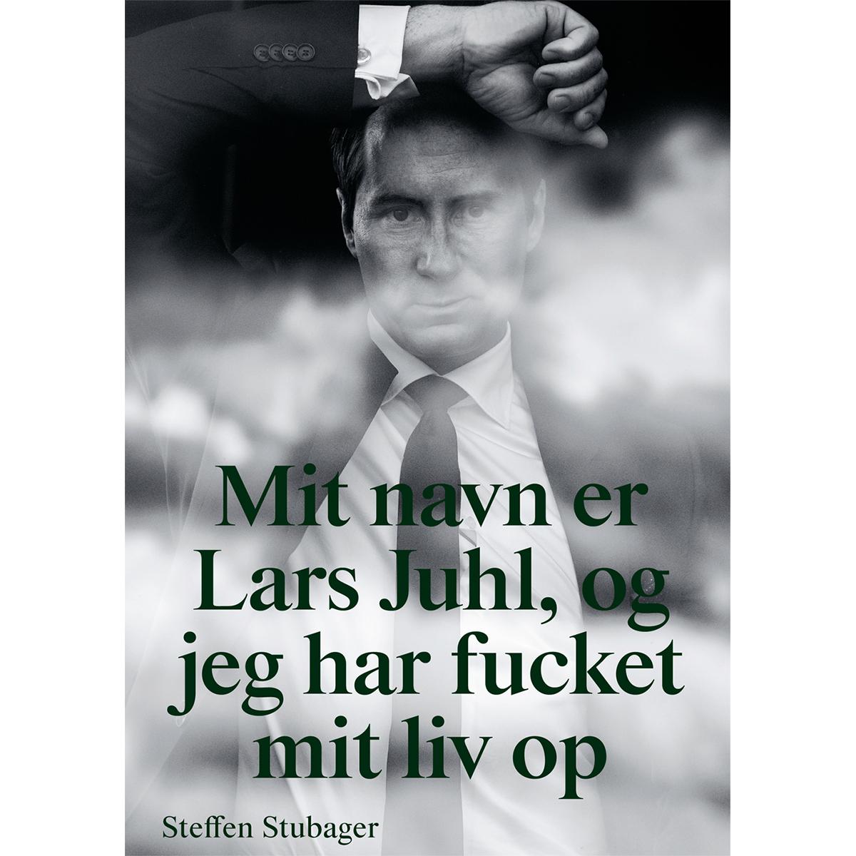 Mit navn er Lars Juhl, og jeg har fucket mit liv op - Hæftet